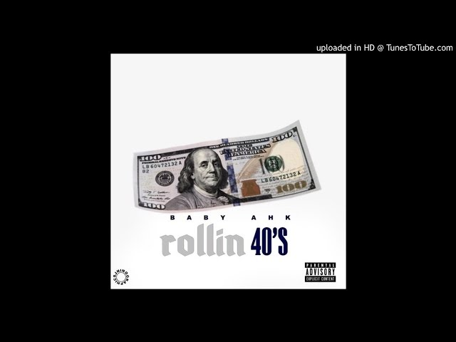 Baby Ahk - Rollin 40s