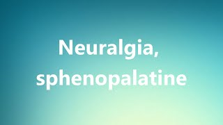 Neuralgia, sphenopalatine - Medical Meaning and Pronunciation