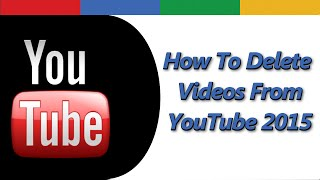 How to Delete a Video from YouTube 2015
