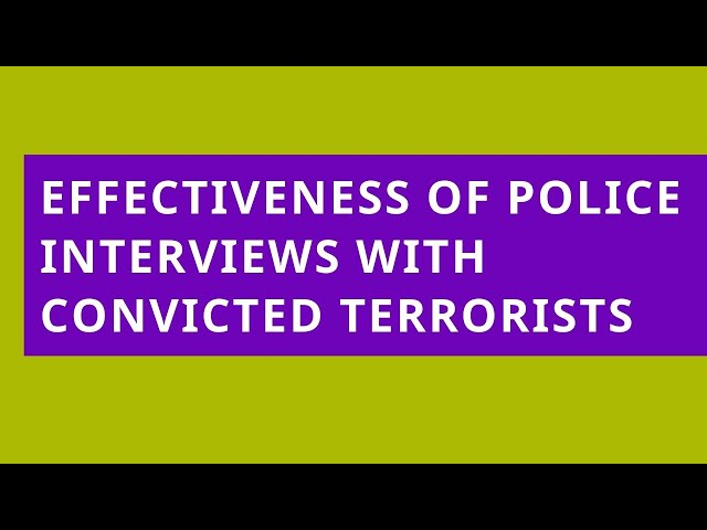 Audio Read: What Factors Influence the Effectiveness of Police Interviews with Convicted Terrorists?