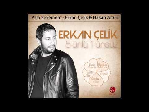Asla Sevemem - Erkan Çelik & Hakan Altun (YENİ)