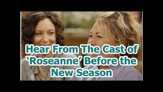Hear From The Cast of 'Roseanne' Before the New Season