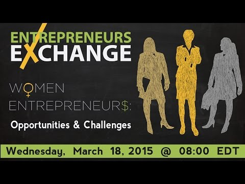 Entrepreneurs Exchange: Women Entrepreneurs Opportunities and Challenges