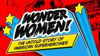WONDER WOMEN! The Untold Story of American Superheroines | Film 2012 | SXSW