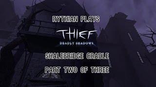 Thief: Deadly Shadows - Shalebridge Cradle Part 2 of 3
