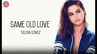 Selena Gomez- Same Old Love (Lyrics)