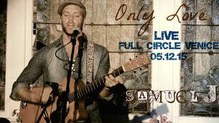 Samuel J - Only Love (Live @ Full Circle California)
