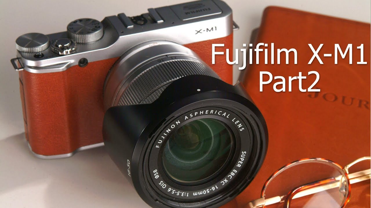 fujifilm x m1 why it 39 s such a great camera part 2 youtube