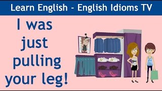 Learn / Teach English Idioms: I was just pulling your leg!