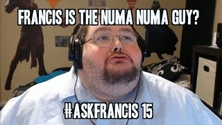 IS FRANCIS THE NUMA NUMA GUY?? #ASKFRANCIS 15