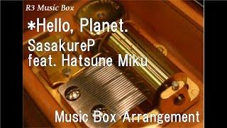*Hello, Planet./SasakureP feat. Hatsune Miku [Music Box]