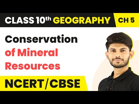 Conservation Of Mineral Resources | Minerals And Energy Resources | Geography | Class 10th