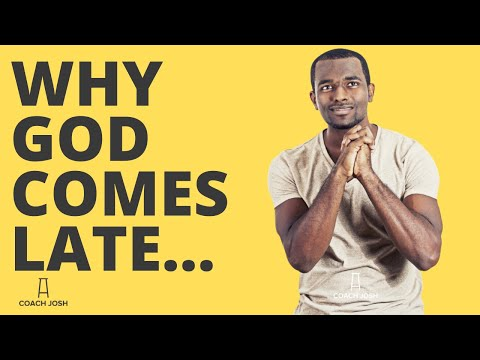 WHY GOD COMES LATE. The Importance of God's Timing.