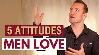 5 Attitudes Men Love About Women