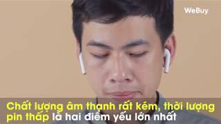 WeBuy - Trải nghiệm tai nghe không dây Apple AirPods hàng fake giá 125.000 đồng