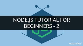 Node.js Tutorial for Beginners - 2 | Node.js Tutorial - 2 | Edureka