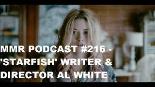 MMR Podcast #216 - Starfish Writer & Director Al White