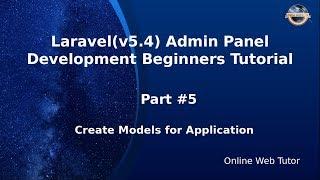 Laravel Admin Panel Development beginners Tutorial (#5) Create Models for Application