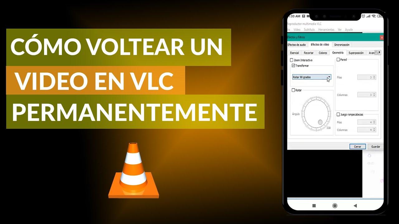 Cómo Girar o Voltear un Video en VLC Permanente y Guardarlo - Fácil y Rápido