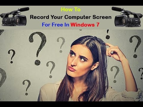 How To Record Your Computer Screen For Free In Windows 7