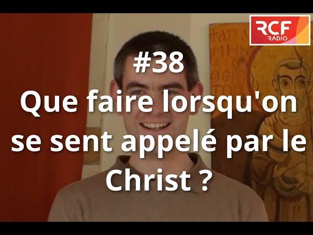 #38 - Que faire lorsqu'on se sent appelé par le Christ ?