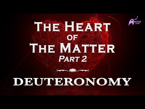 The Heart of the Matter - Part 2 - Deuteronomy