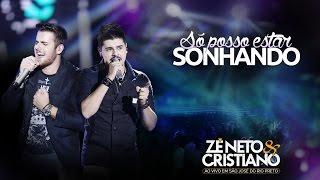 Zé Neto e Cristiano - Só posso estar sonhando (DVD Ao vivo em São José do Rio Preto)