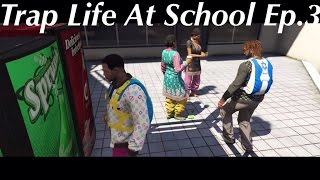 Trap Life At School Ep.3 [HD] Grand Theft Auto 5