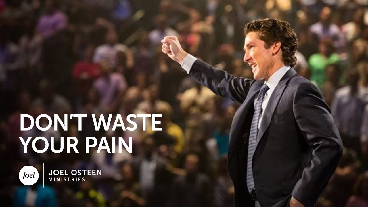 Don't Waste Your Pain | Joel Osteen