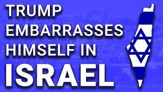 Trump HUMILIATES Himself in Israel