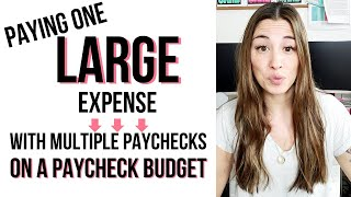 Paycheck Budgeting: Paying Large Expenses with Multiple Paychecks