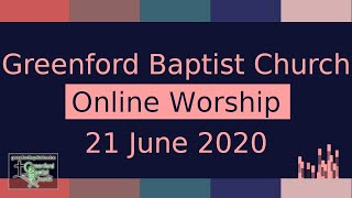 Greenford Baptist Church Sunday Worship (Online) - 21 June 2020