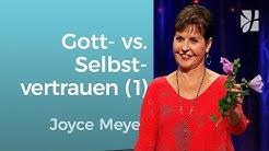 Gottvertrauen bringt dich weiter als Selbstvertrauen (1) – Joyce Meyer – Gott begegnen