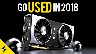 Go USED in 2018 - Nvidia RTX 2080Ti, 2080 & 2070 Budget Perspective.