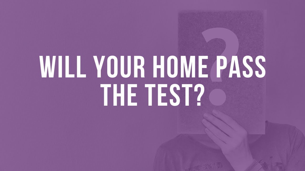 Will Your Home Pass the Test?
