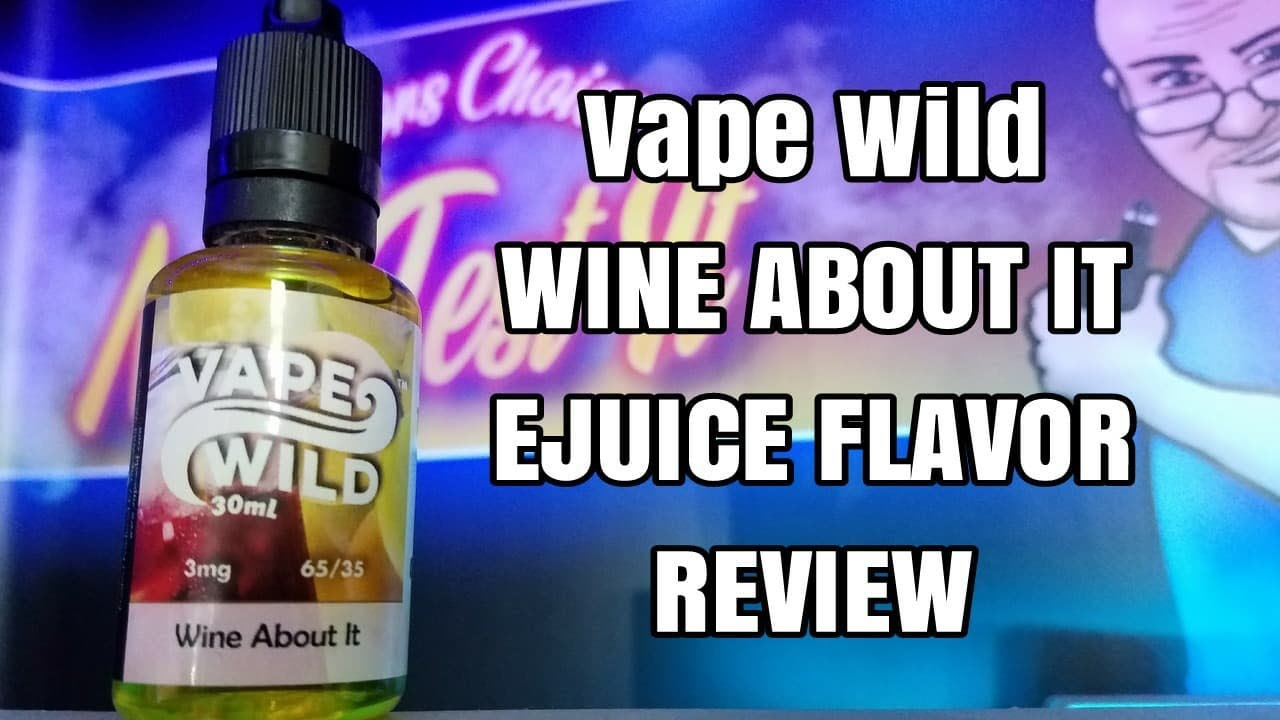 Wine About it by Vape Wild  Ejuice Flavor Review