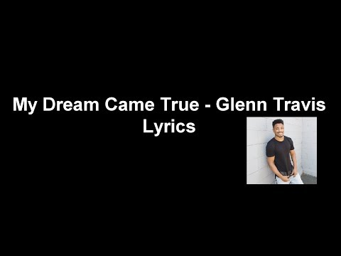 My Dream Came True - Glenn Travis Lyrics