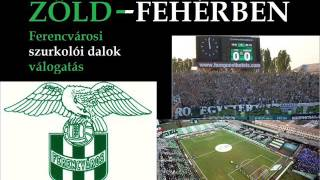 Zöld-Fehérben -  Ferencvárosi szurkolói dalok, zenék válogatás /Frankcity football songs/