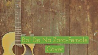 Bol Do Na Zara - Female Cover Version By Medha Dayal