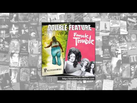 Double Feature | Palindromes + Female Trouble