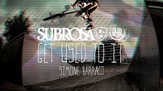 "Simone Barraco - Subrosa ""Get Used To It"" Section"