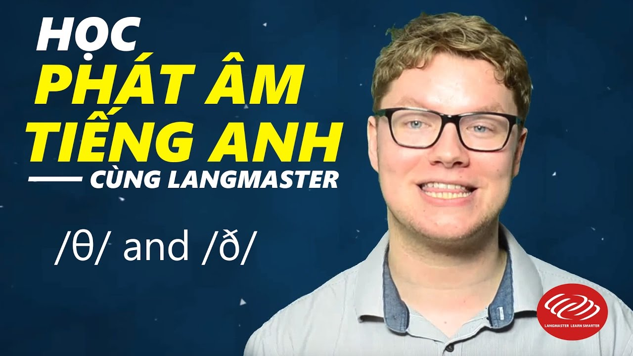 Học phát âm tiếng Anh cùng Langmaster :/θ/ and /ð/ [Phát âm tiếng Anh chuẩn #2]