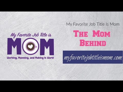 THE MOM BEHIND MYFAVORITEJOBTITLEISMOM.COM