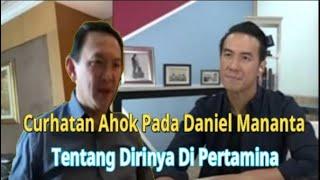 Curhatan Ahok Pada Daniel Mananta, Tentang Dirinya Di Pertamina