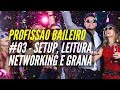 Profissão Baileiro #03 - Setup, Leitura, Networking e Grana