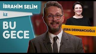 İbrahim Selim ile Bu Gece: <b>Esra Dermancıoğlu</b>, 10YearsChallenge ...