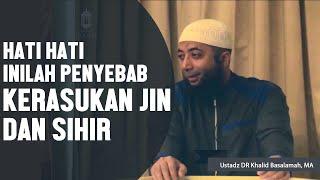 Hati hati, inilah penyebab kerasukan jin dan sihir, Ustadz DR Khalid Basalamah, MA