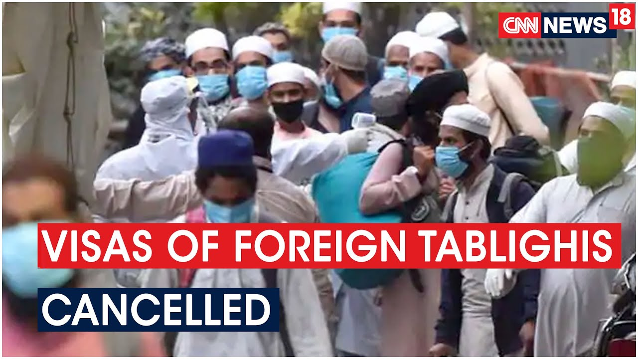 Visas Of Around 3500 Foreign Tablighis Cancelled, More Than 1500 Mails Were Sent | CNN News18