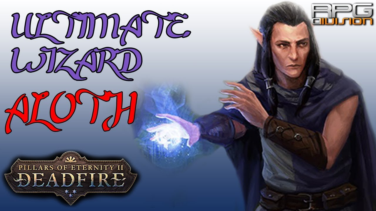 PILLARS OF ETERNITY 2 - ULTIMATE ALOTH WIZARD BUILD
