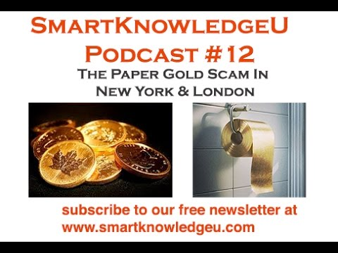 Podcast 12: Paper Gold Fraud Rampant in New York and London